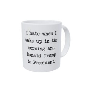 Hate Waking Up To Trump, Coffee Mug
