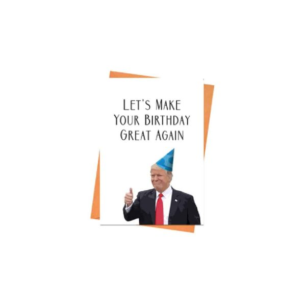 Donald Trump - Make Your Birthday Great Again, Birthday Card