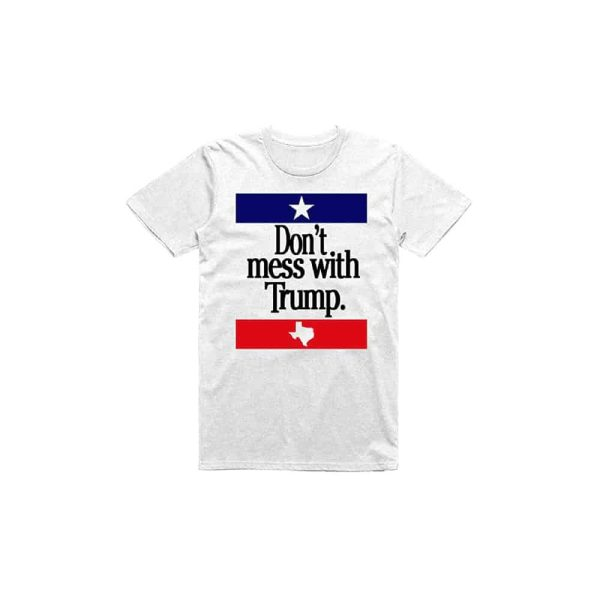 Don't Mess With Trump, Texas State T-Shirt
