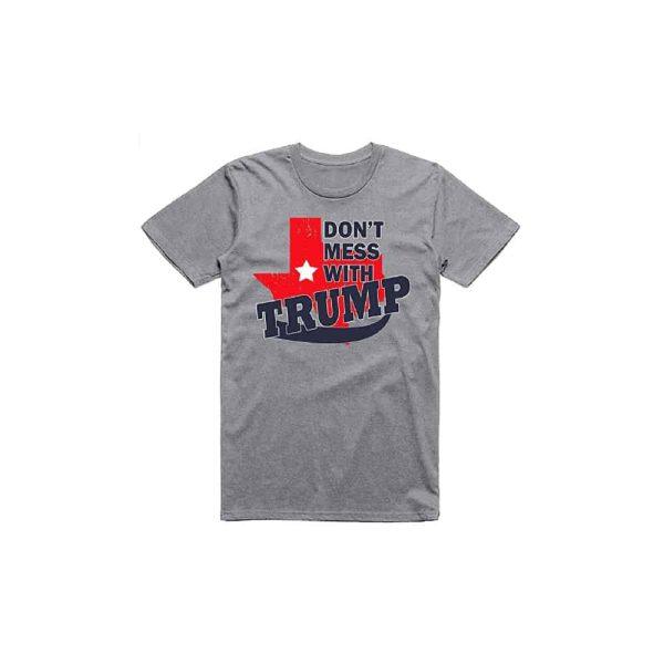 Texas Don't Mess With Trump T-Shirt