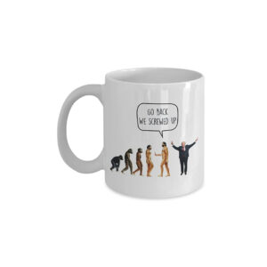 745 Go Back, We Srewed Up - Anti-Trump Coffee Mug