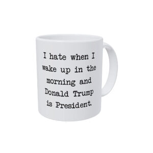 746 Hate Waking Up To Trump - Anti-Trump Coffee Mug